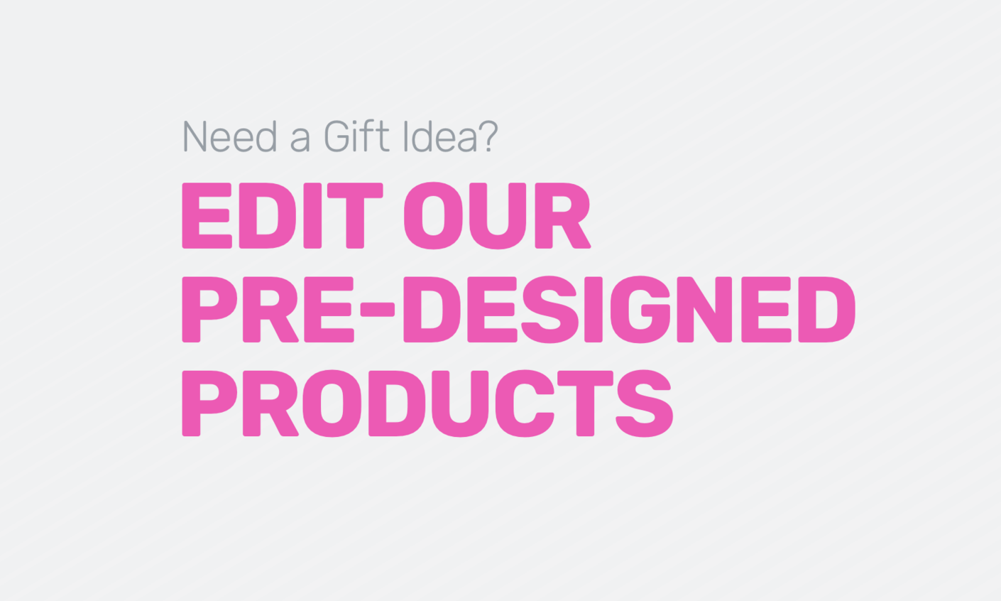 Edit our pre-designed products